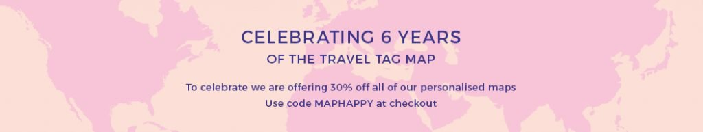 Celebrating 6 years of the travel tag map. To celebrate we are offering 30% off all of our personalised maps. Use code maphappy at checkout.